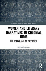 Women and Literary Narratives in Colonial India: Her Myriad Gaze on the 'Other'