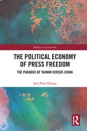 The Political Economy of Press Freedom: The Paradox of Taiwan versus China