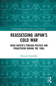 Reassessing Japan's Cold War: Ikeda Hayato's Foreign Politics and Proactivism During the 1960s