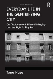 Everyday Life in the Gentrifying City: On Displacement, Ethnic Privileging and the Right to Stay Put