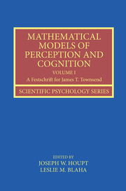 Mathematical Models of Perception and Cognition Volume I: A Festschrift for James T. Townsend