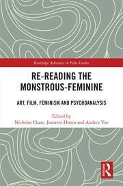Re-reading the Monstrous-Feminine: Art, Film, Feminism and Psychoanalysis