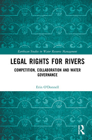 Legal Rights for Rivers: Competition, Collaboration and Water Governance
