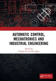 Automatic Control, Mechatronics and Industrial Engineering: Proceedings of the International Conference on Automatic Control, Mechatronics and Industrial Engineering (ACMIE 2018), October 29-31, 2018, Suzhou, China