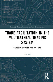 Trade Facilitation in the Multilateral Trading System: Genesis, Course and Accord