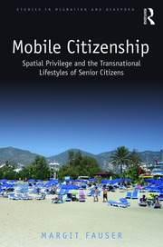 Mobile Citizenship: Spatial Privilege and the Transnational Lifestyles of Senior Citizens