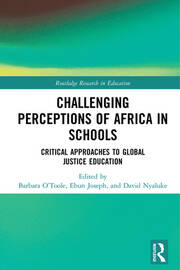Challenging Perceptions of Africa in Schools: Critical Approaches to Global Justice Education