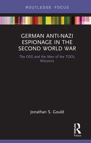 German Anti-Nazi Espionage in the Second World War: The OSS and the Men of the TOOL Missions