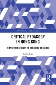 Critical Pedagogy in Hong Kong: Classroom Stories of Struggle and Hope