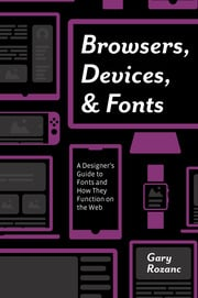 Browsers, Devices, and Fonts: A Designer's Guide to Fonts and How They Function on the Web