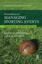 Foundations of Managing Sporting Events: Organising the 1966 FIFA World Cup