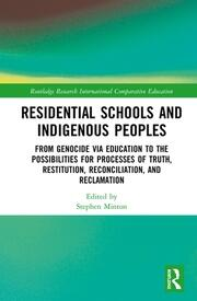 Residential Schools and Indigenous Peoples: From Genocide via Education to the Possibilities for Processes of Truth, Restitution, Reconciliation, and Reclamation