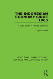 The Indonesian Economy Since 1965: A Case Study of Political Economy