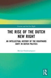The Rise of the Dutch New Right: An Intellectual History of the Rightward Shift in Dutch Politics
