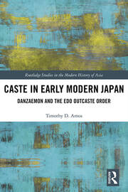Caste in Early Modern Japan: Danzaemon and the Edo Outcaste Order