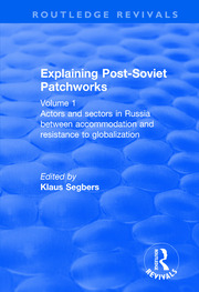 Explaining Post-Soviet Patchworks: Volume 1: Actors and Sectors in Russia Between Accommodation and Resistance to Globalization