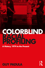 Colorblind Racial Profiling: A History, 1974 to the Present