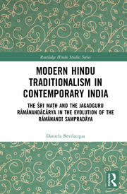 Modern Hindu Traditionalism in Contemporary India: The Śrī Maṭh and the Jagadguru Rāmānandācārya in the Evolution of the Rāmānandī Sampradāya