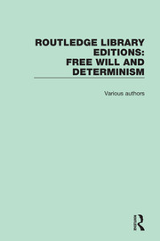 Routledge Library Editions: Free Will and Determinism