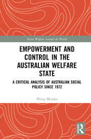 Empowerment and Control in the Australian Welfare State: A Critical Analysis of Australian Social Policy Since 1972