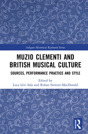Muzio Clementi and British Musical Culture: Sources, Performance Practice and Style