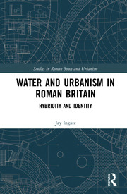 Water and Urbanism in Roman Britain: Hybridity and Identity