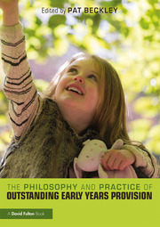 The Philosophy and Practice of Outstanding Early Years Provision