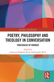 Poetry, Philosophy and Theology in Conversation: Thresholds of Wonder: The Power of the Word IV