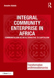 Integral Community Enterprise in Africa: Communitalism as an Alternative to Capitalism