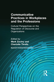 Communicative Practices in Workplaces and the Professions: Cultural Perspectives on the Regulation of Discourse and Organizations