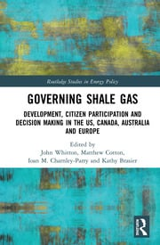 Governing Shale Gas: Development, Citizen Participation and Decision Making in the US, Canada, Australia and Europe