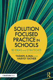 Solution Focused Practice in Schools: 80 Ideas and Strategies
