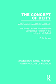 The Concept of Deity: A Comparative and Historical Study. The Wilde Lectures in Natural and Comparative Religion in the University of Oxford