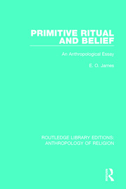 Primitive Ritual and Belief: An Anthropological Essay