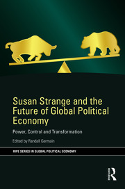 Susan Strange and the Future of Global Political Economy: Power, Control and Transformation