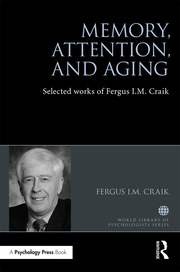 Memory, Attention, and Aging: Selected Works of Fergus I. M. Craik