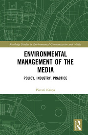 Environmental Management of the Media: Policy, Industry, Practice