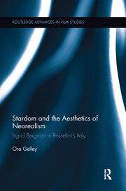 Stardom and the Aesthetics of Neorealism: Ingrid Bergman in Rossellini's Italy