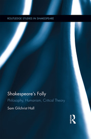 Shakespeare's Folly: Philosophy, Humanism, Critical Theory