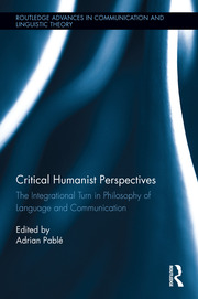 Critical Humanist Perspectives: The Integrational Turn in Philosophy of Language and Communication