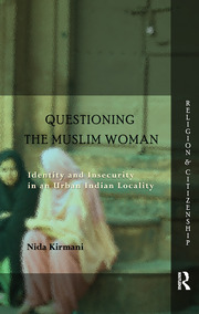 Questioning the 'Muslim Woman': Identity and Insecurity in an Urban Indian Locality
