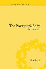 The Prostitute's Body: Rewriting Prostitution in Victorian Britain