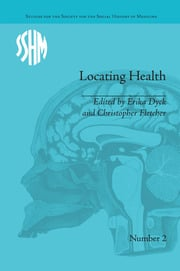 Locating Health: Historical and Anthropological Investigations of Place and Health