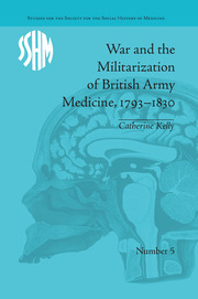 War and the Militarization of British Army Medicine, 1793–1830