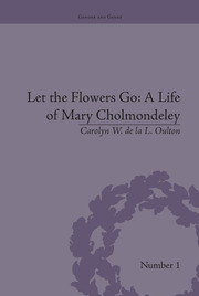 Let the Flowers Go: A Life of Mary Cholmondeley