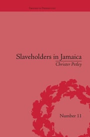 Slaveholders in Jamaica: Colonial Society and Culture during the Era of Abolition