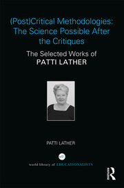 (Post)Critical Methodologies: The Science Possible After the Critiques: The Selected Works of Patti Lather