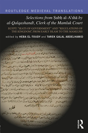 "Selections from Subh al-A'shā by al-Qalqashandi, Clerk of the Mamluk Court: Egypt: ""Seats of Government"" and ""Regulations of the Kingdom"", From Early Islam to the Mamluks"