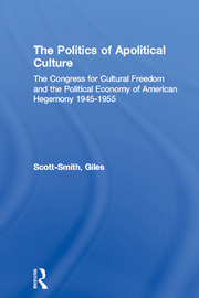 The Politics of Apolitical Culture: The Congress for Cultural Freedom and the Political Economy of American Hegemony 1945-1955