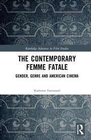 The Contemporary Femme Fatale: Gender, Genre and American Cinema